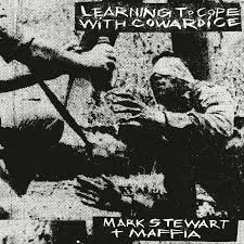 Mark Stewart+Maffia - Lerning To Cope With Cowardice