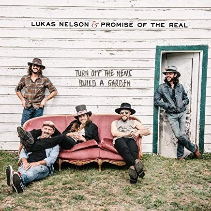 Lukas Nelson-Promise Of The Real - Turn Of The News Build A Garden.