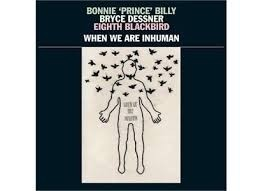Bonnie Prince Billy - We Are Inhuman