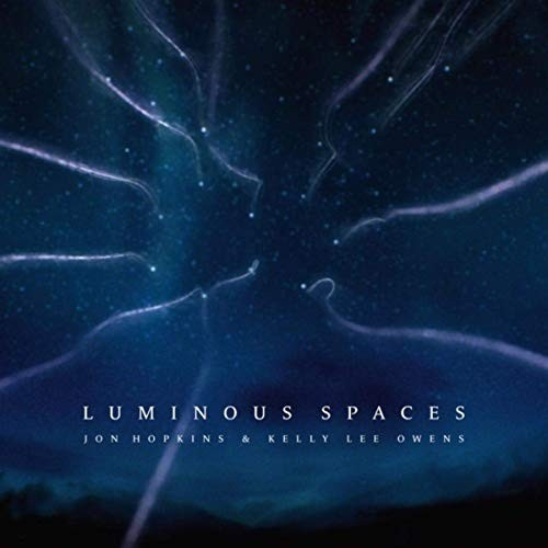 Jon Hopkins And Kelly Lee Owens - Luminous Spaces