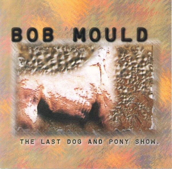 Bob Mould - Last Dog And Pony Show