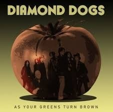 Diamond Dogs - As Your Green Turns To Brown