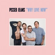Pissed Jeans - Why Love Now (Loser Edition)