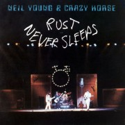 Neil Young + Crazy Horse - Rust Never Sleeps