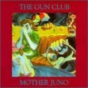 Gun Club - Mother Juno