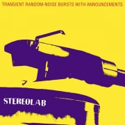 Stereolab - Transient Random-Noise Bursts With Announcements - Expanded Edition