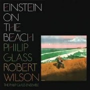 Philip Glass/ Robert Wilson - Einstein On The Beach