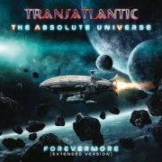 Transatlantic - The Absolute Universe; Forevermore