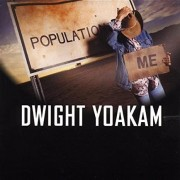 Dwight Yoakam - Population On Me