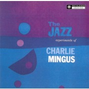 Charles Mingus - The Jazz Experiments of ...