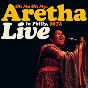 Aretha Franklin - Oh Me, Oh My Aretha Live In Philly 1972