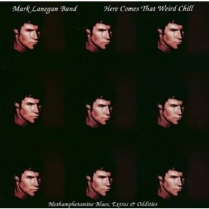 Mark Lanegan Band - Here Comes That Weird Child