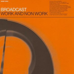 Broadcast - Work And Non-Work