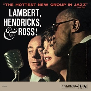 Lambert, Hendricks, Ross! - The Hottest New Group In Jazz