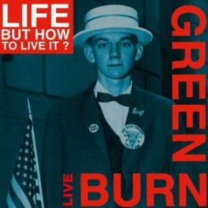 Life...But How To Live It? - Burn Green Live