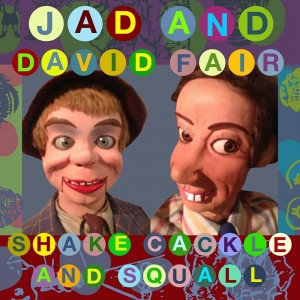 Jad And David Fair - Shake Cackle And Squall