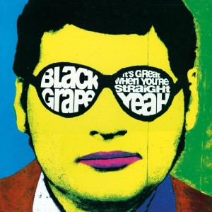 Black Grape - It`s Great When You`re Straight