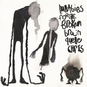 Quelle Chris - Lullabies For The Broken Brain