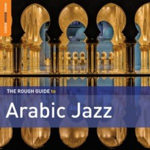 Diverse Artister - The Rough Guide to Arabic Jazz