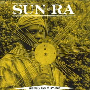Sun Ra - The Early Singles 1955-1962