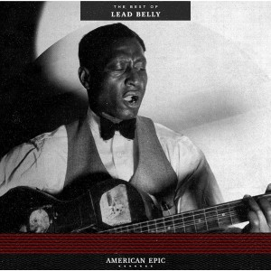 Lead Belly - American Epic - The Best of Lead Belly