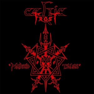 Celtic Frost - Morbid Tales - Remastered