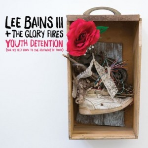 Lee Bains III + The Glory Fires - Youth Detention