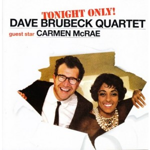 Dave Brubeck Quartet with Carmen McRae - Tonight Only!