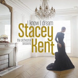 Stacey Kent - The Orchestral Sessions - I Know I Dream