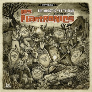 Los Plantronics - The Worst Is Yet to Come - Best of 1995-2017