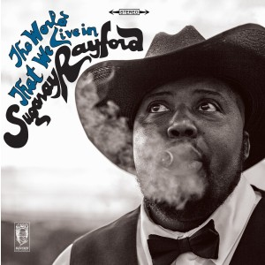 Sugaray Rayford - The World That We Live In
