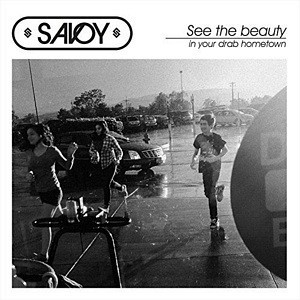 Savoy - See The Beauty In Your Drab Hometown