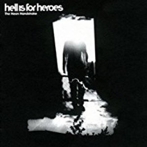 Hells Is For Heroes - The Neon Handshake
