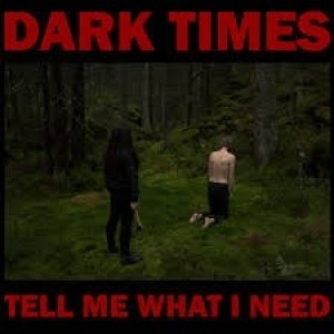 Dark Time - Tell Me what I Need