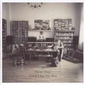 Thom Hell - God If I Saw Her Now