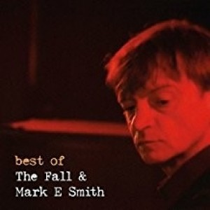Fall And Mark E Smith - Best Of
