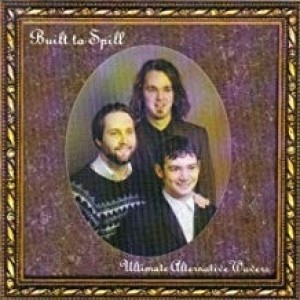 Built To Spill - Ultimate Alternative Waves