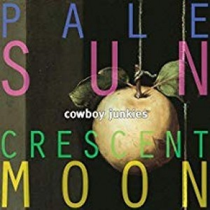 Cowboy Junkies - Pale Sun Crecent Moon