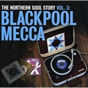 Diverse Artister - Northern Soul Story vol.3 Blackpool Mecca