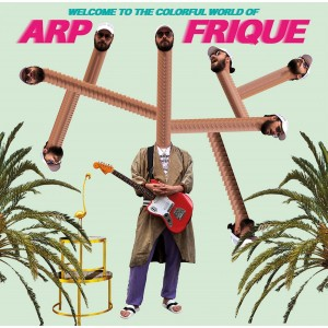 Arp Frique - Welcome to the Colorful World of...