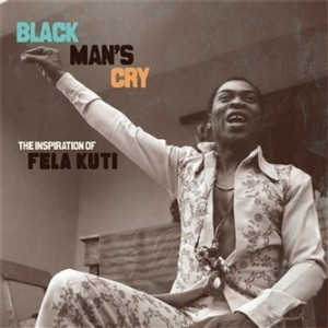 Various Artists - Black Man's Cry - The Inspiration of Fela Kuti
