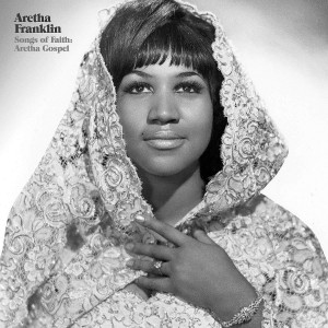 Aretha Franklin - Songs Of Faith; Aretha Gospel