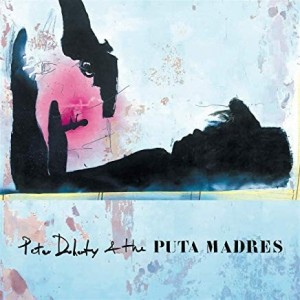 Pete Doherty And Puta Madres - Pete Doherty And Puta Madres