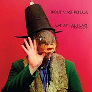 Captain Beefhart And his Magic Band - Trout Mask Replica