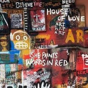 House Of Love - She Paints Worlds In Red