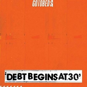 Gotbeds - Debt Beegins At 30'