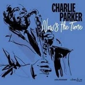 Charlie Parker - Now`s The Time