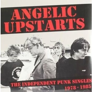 Angelic Upstarts - Independent Punk Singles 1978-1985.