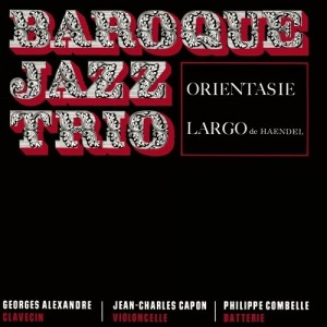 Baroque Jazz Trio - Orientasie/ Largo
