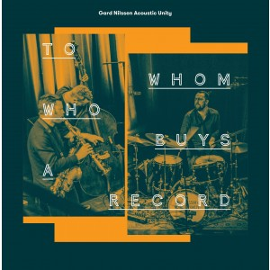 Gard Nilssen Acoustic Unity - To Whom Who Buys A Record